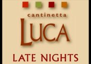 Cantinetta Luca_Luca Late Nights